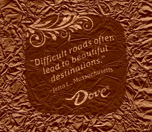 Difficult roads often lead to beautiful destinations chocolate