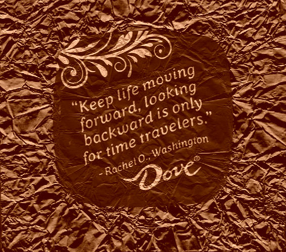 Keep life moving forward chocolate
