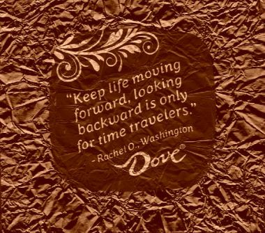 Keep life moving forward chocolate