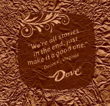 We're all stories in the end just make it a good one! chocolate